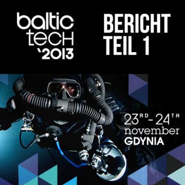 Baltictech 2013 – Bericht Teil 1
