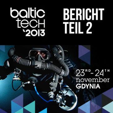 Baltictech 2013 – Bericht Teil 2